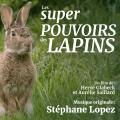 Les Super Pouvoirs des Lapins - Original score by Stéphane LOPEZ