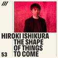 Hiroki Ishikura - The Shape of Things to Come