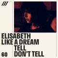 Elisabeth Like a Dream - Tell Don't Tell