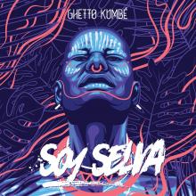 Ghetto Kumbé - Soy Selva EP