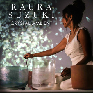 Raura Suzuki - Crystal Ambient