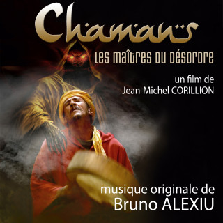 Chamans, les Maitres du Désordre - Original score by Bruno ALEXIU