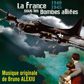 La France sous les Bombes alliées - Original score by Bruno ALEXIU - 1940 -1945
