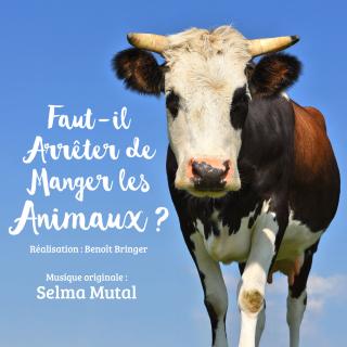 Faut-il Arrêter de Manger les Animaux? - Original score by Selma MUTAL