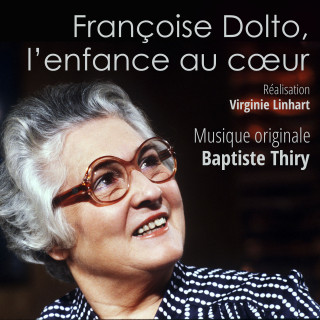 Françoise Dolto, l'Enfance au Coeur - Original score by Baptiste THIRY