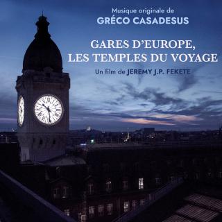 Gares d'Europe, Les Temples du Voyage - Original score by Gréco CASADESUS