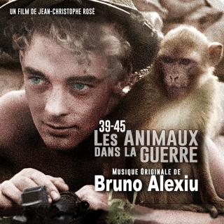 39-45 Les Animaux dans la Guerre - Original score by Bruno ALEXIU