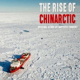 The Rise of Chinarctic - Original Score by Baptiste Charvet