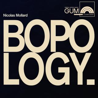 GUM Composers: Nicolas Mollard - Bopology