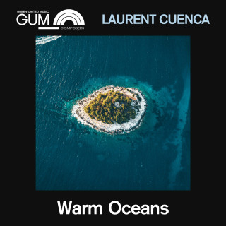 GUM Composers: Laurent Cuenca - Warm Oceans