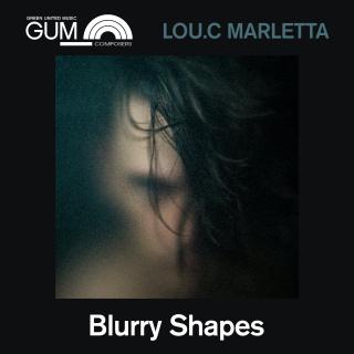 GUM Composers: Lou.C Marletta - Blurry Shapes