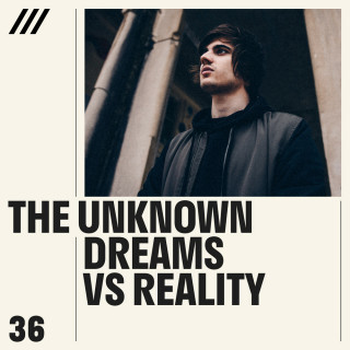 The Unknown - Dreams vs Reality