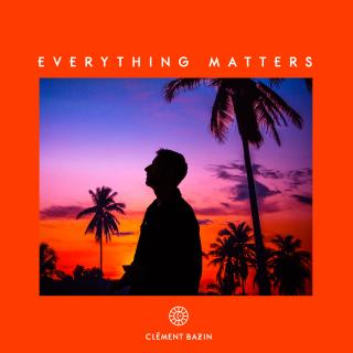 Clément Bazin - Everything Matters