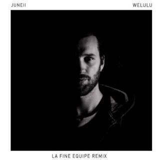 Juneii - Welulu (La Fine Equipe Remix)