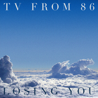 TV From 86 - Losing You